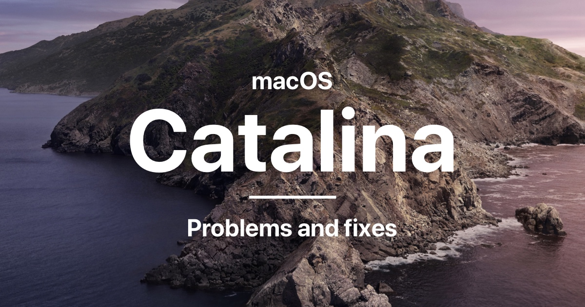 12 macOS Catalina problems: Reasons and Fixes